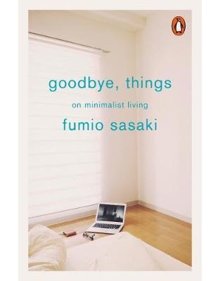 Libraria online eBookshop - Goodbye, Things: On Minimalist Living - Fumio Sasaki - Penguin Books