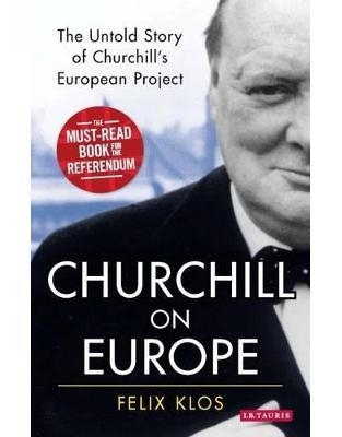 Libraria online eBookshop - Churchill on Europe: The Untold Story of Churchill's European Project -  Felix Klos  - I.B.Tauris
