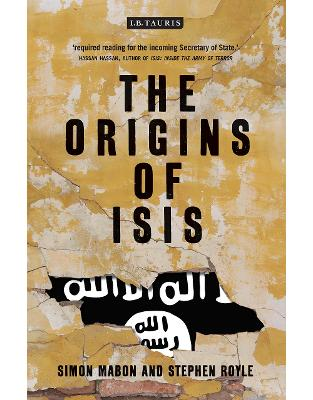 Libraria online eBookshop - The Origins of ISIS: The Collapse of Nations and Revolution in the Middle East -  Simon Mabon and Stephen Royle  -  I.B. Tauris