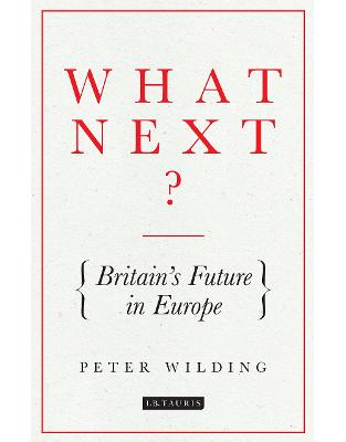 Libraria online eBookshop - What Next?: Britain's Future in Europe -  Peter Wilding - I.B. Tauris