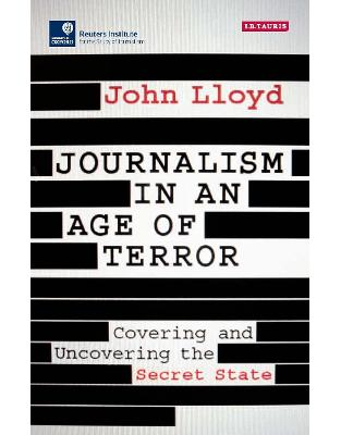 Libraria online eBookshop - Journalism in an Age of Terror: Covering and Uncovering the Secret State - John Lloyd - I.B. Tauris