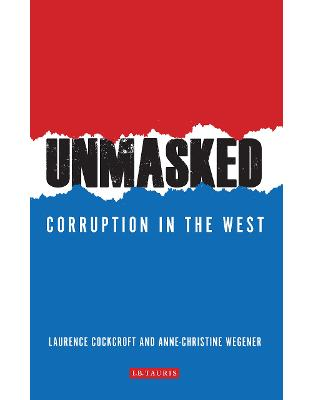 Libraria online eBookshop - Unmasked: Corruption in the West -  Laurence Cockcroft (Author),‎ Anne Christine Wegener  - I.B. Tauris