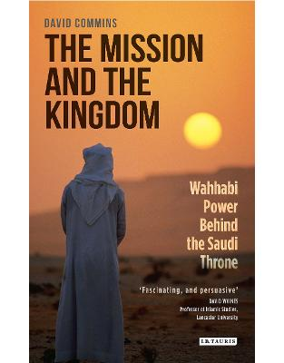 Libraria online eBookshop - The Mission and the Kingdom: Wahhabi Power Behind the Saudi Throne  -  David Commins - I.B. Tauris