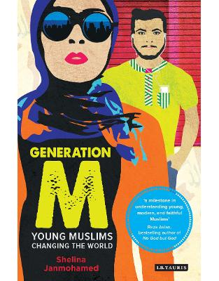 Libraria online eBookshop - Generation M: Young Muslims Changing the World -  Shelina Janmohamed - I.B. Tauris