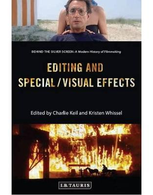 Libraria online eBookshop - Editing and Special/Visual Effects: Behind the Silver Screen: A Modern History of Filmmaking -  Charlie and Whissel, Keil  - I.B. Tauris