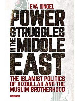 Libraria online eBookshop - Power Struggles in the Middle East: The Islamist Politics of Hizbullah and the Muslim Brotherhood (Library of Modern Middle East Studies) -  Eva Dingel  - I.B. Tauris