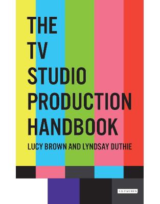 Libraria online eBookshop - The TV Studio Production Handbook  - Lucy Brown and Lyndsay Duthie - I.B. Tauris