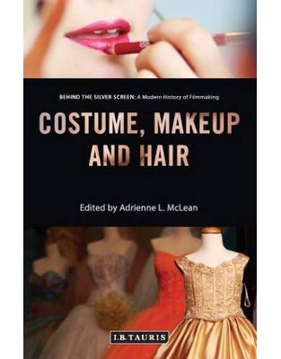 Libraria online eBookshop - Costume, Makeup and Hair (Behind the Silver Screen: A Modern History of Filmmaking) - Adrienne L. McLean  - I.B.Tauris