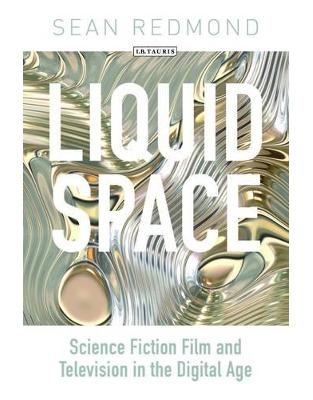 Libraria online eBookshop - Liquid Space: Science Fiction Film and Television in the Digital Age -  Sean Redmond  - I.B.Tauris