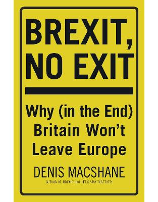 Libraria online eBookshop - Brexit, No Exit: Why (in the End) Britain Won't Leave Europe - Denis MacShane - I.B.Tauris
