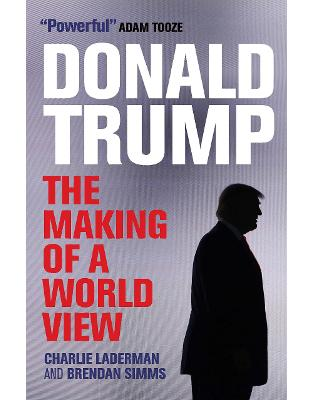 Libraria online eBookshop - Donald Trump: The Making of a World View -  Charlie Laderman and Brendan Simms - I.B.Tauris