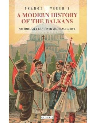 A Modern History of the Balkans: Nationalism and Identity in Southeast Europe (Library of Balkan Studies)