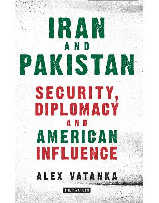 Libraria online eBookshop - Iran and Pakistan (International Library of Iranian Studies) - Alex Vatanka  - I.B.Tauris