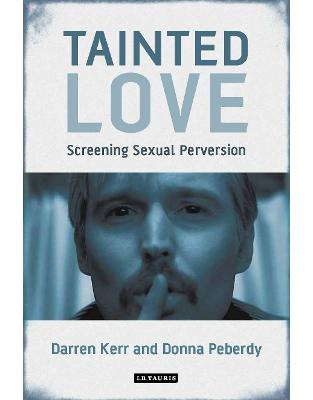 Libraria online eBookshop - Tainted Love: Screening Sexual Perversion (International Library of the Moving Image)  -  Darren Kerr - I.B.Tauris
