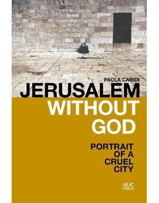 Libraria online eBookshop - Jerusalem without God: Portrait of a Cruel City -  Paola Caridi  - The American University in Cairo Press