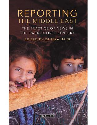 Libraria online eBookshop - Reporting the Middle East: The Practice of News in the Twenty-first Century (Lib of Modern Middle East Studies) - Zahera Harb - I.B.Tauris