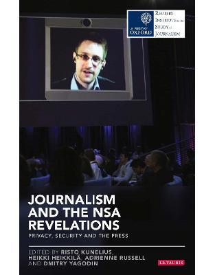 Libraria online eBookshop - Journalism and the NSA Revelations (Reuters Institute for the Study of Journalism)  -  Heikki Heikkilä, Adrienne Russell and Dmitry Yagodin (Eds) Risto Kunelius - I.B.Tauris