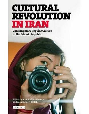Libraria online eBookshop - Cultural Revolution in Iran: Contemporary Popular Culture in the Islamic Republic  -  Annabelle Sreberny and Massoumeh Torfeh - I.B.Tauris
