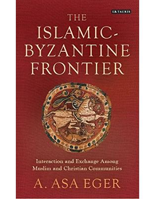 Libraria online eBookshop - The Islamic-Byzantine Frontier: Interaction and Exchange Among Muslim and Christian Communities -  A Asa Eger - I.B.Tauris