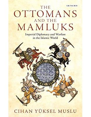 Libraria online eBookshop - The Ottomans and the Mamluks: Imperial Diplomacy and Warfare in the Islamic World  -  Cihan Yüksel Muslu - I.B.Tauris