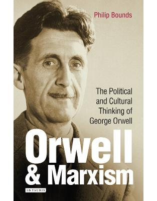 Libraria online eBookshop - Orwell and Marxism: The Political and Cultural Thinking of George Orwell  - Philip Bounds - I.B.Tauris