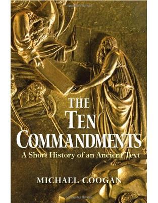 Ten Commandments. A Short History of an Ancient Text