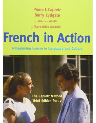 Libraria online eBookshop - French in Action, Textbook, Part 2. A Beginning Course in Language and Culture: The Capretz Method - Capretz Pierre| Abetti Beatrice| Germain Marie-Odile| Lydgate Barry - Yale University Press