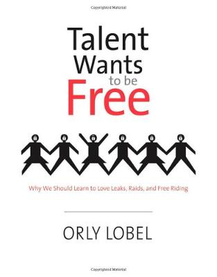 Talent Wants to Be Free. Why We Should Learn to Love Leaks, Raids, and Free Riding
