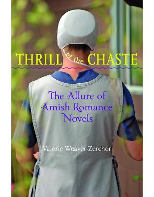 Thrill of the Chaste. The Allure of Amish Romance Novels