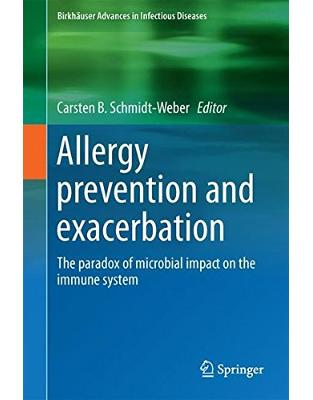 Libraria online eBookshop - Allergy Prevention and Exacerbation: The Paradox of Microbial Impact on the Immune System (Birkhäuser Advances in Infectious Diseases) -  Carsten B. Schmidt-Weber - Springer