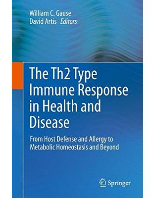Libraria online eBookshop - The Th2 Type Immune Response in Health and Disease: From Host Defense and Allergy to Metabolic Homeostasis and Beyond -  William C. Gause,‎ David Artis  - Springer