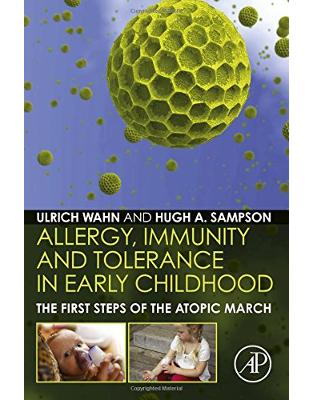 Libraria online eBookshop - Allergy, Immunity and Tolerance in Early Childhood: The First Steps of the Atopic March  - Hans Ulrich Wahn Dr.,‎ Hugh A. Sampson MD Professor - Academic Press