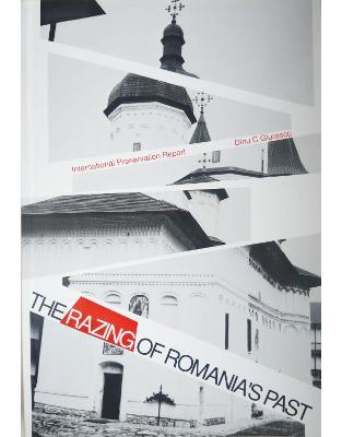The Razing of Romania's Past: International Preservation Report