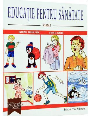 Libraria online eBookshop - Educatie pentru sanatate - Clasa I - Gabriela Barbulescu, Steluta Turlea - Prior & Books
