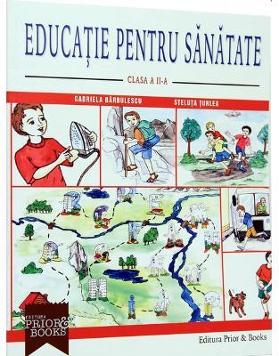 Libraria online eBookshop - Educatie pentru sanatate - Clasa a II-a - Gabriela Barbulescu, Steluta Turlea - Prior & Books