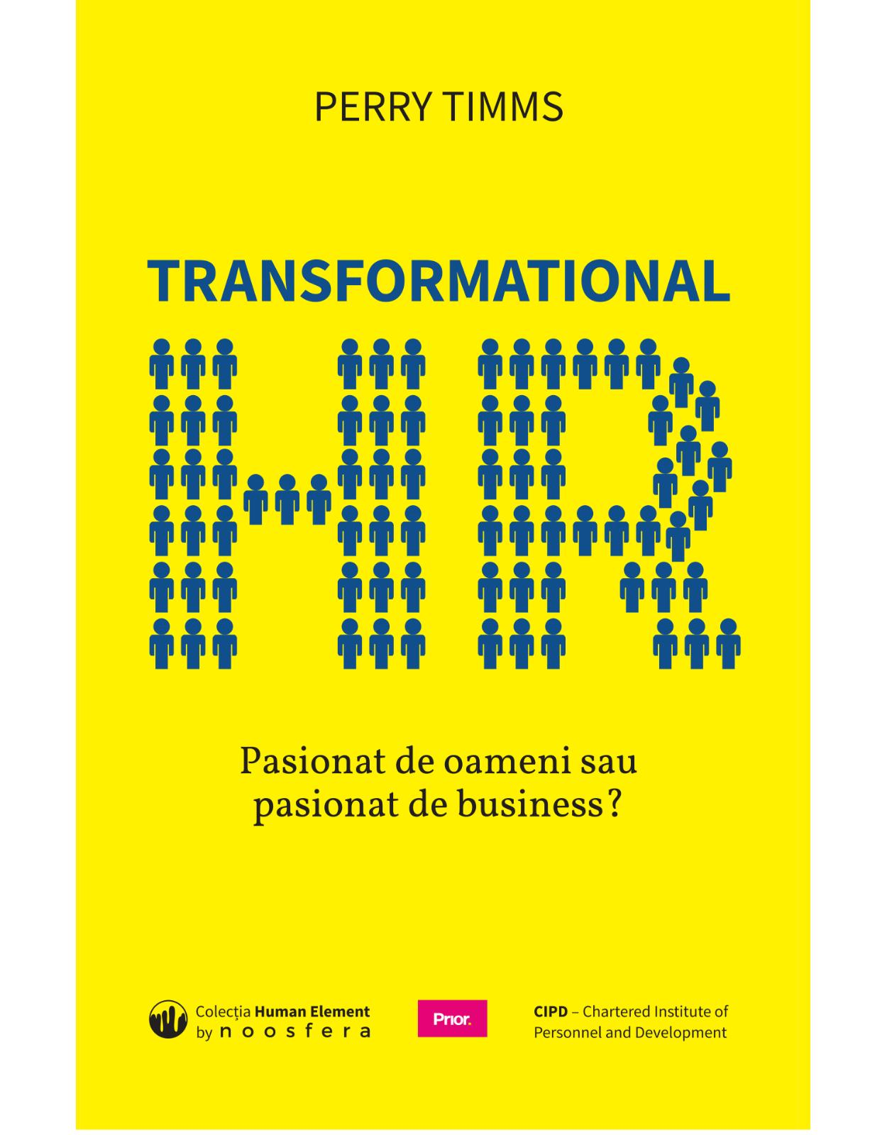 Transformational HR: Pasionat de oameni sau pasionat de business?