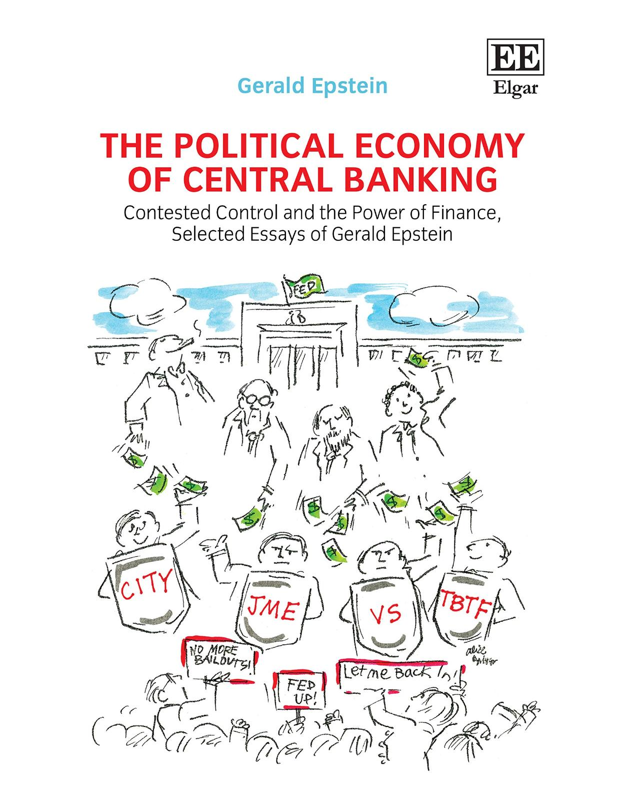 The Political Economy of Central Banking: Contested Control and the Power of Finance, Selected Essays of Gerald Epstein