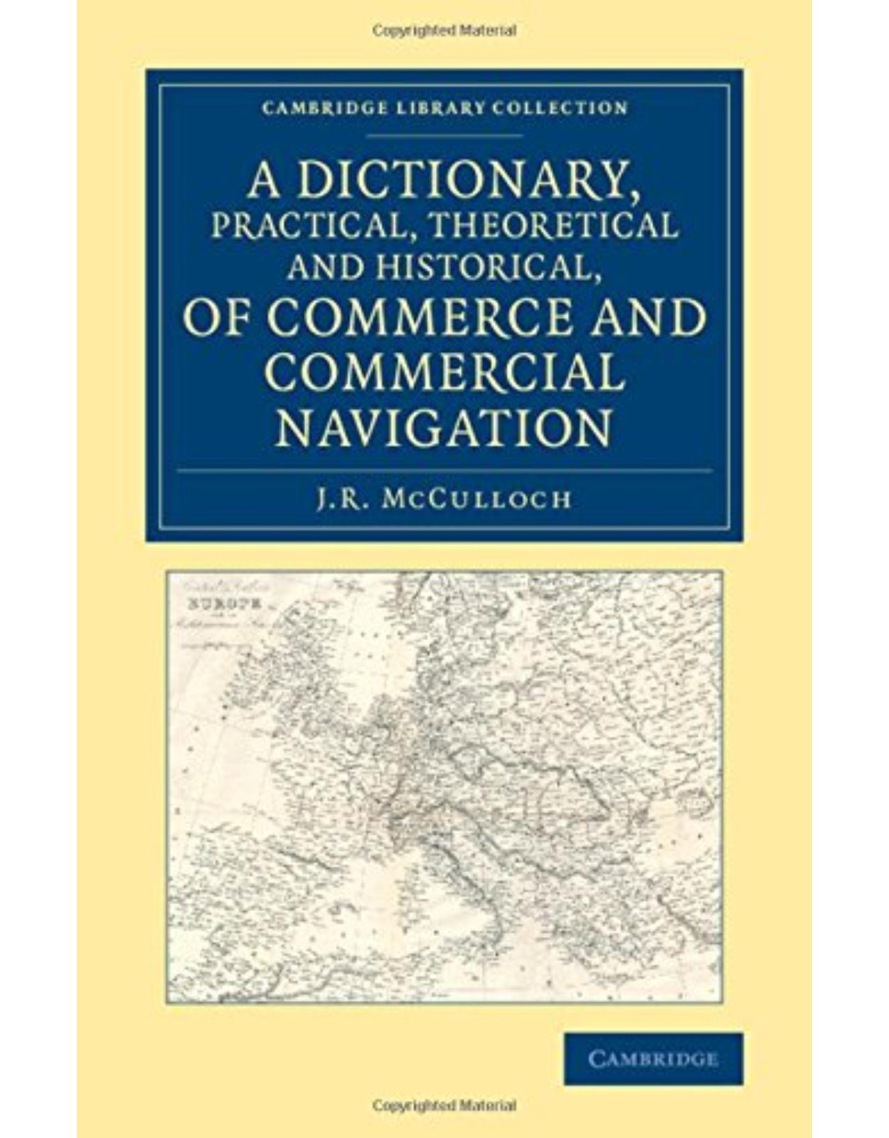 A Dictionary, Practical, Theoretical and Historical, of Commerce and Commercial Navigation (Cambridge Library Collection - British and Irish History, 19th Century)