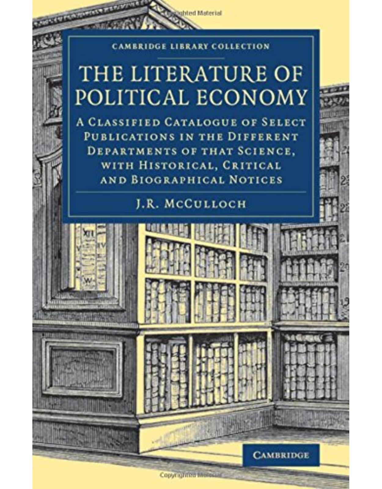 The Literature of Political Economy: A Classified Catalogue of Select Publications in the Different Departments of that Science, with Historical, ... - British and Irish History, 19th Century)