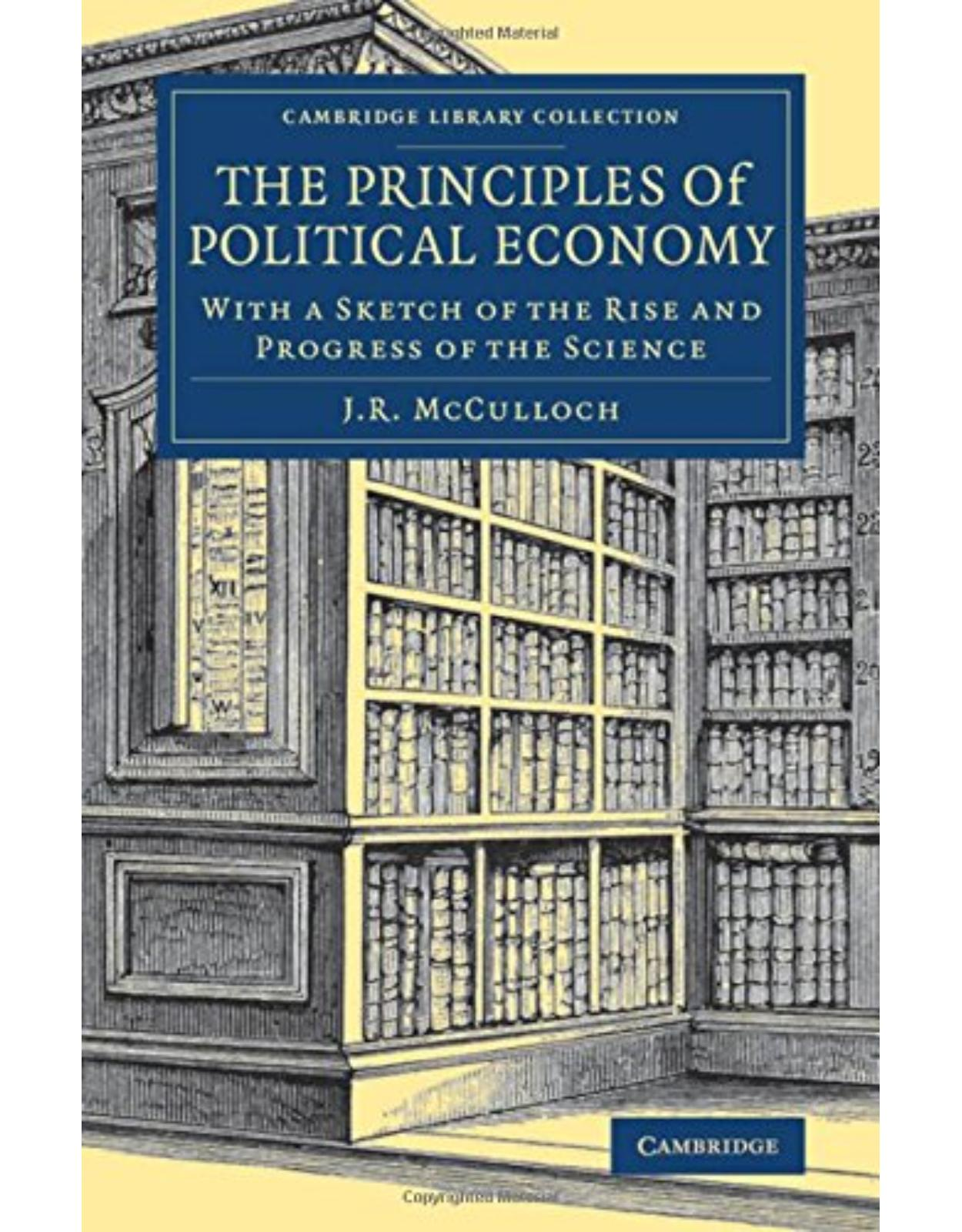 The Principles of Political Economy: With a Sketch of the Rise and Progress of the Science (Cambridge Library Collection - British and Irish History, 19th Century)