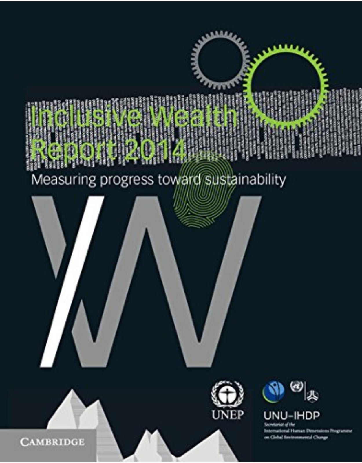 Inclusive Wealth Report 2014: Measuring Progress Towards Sustainability