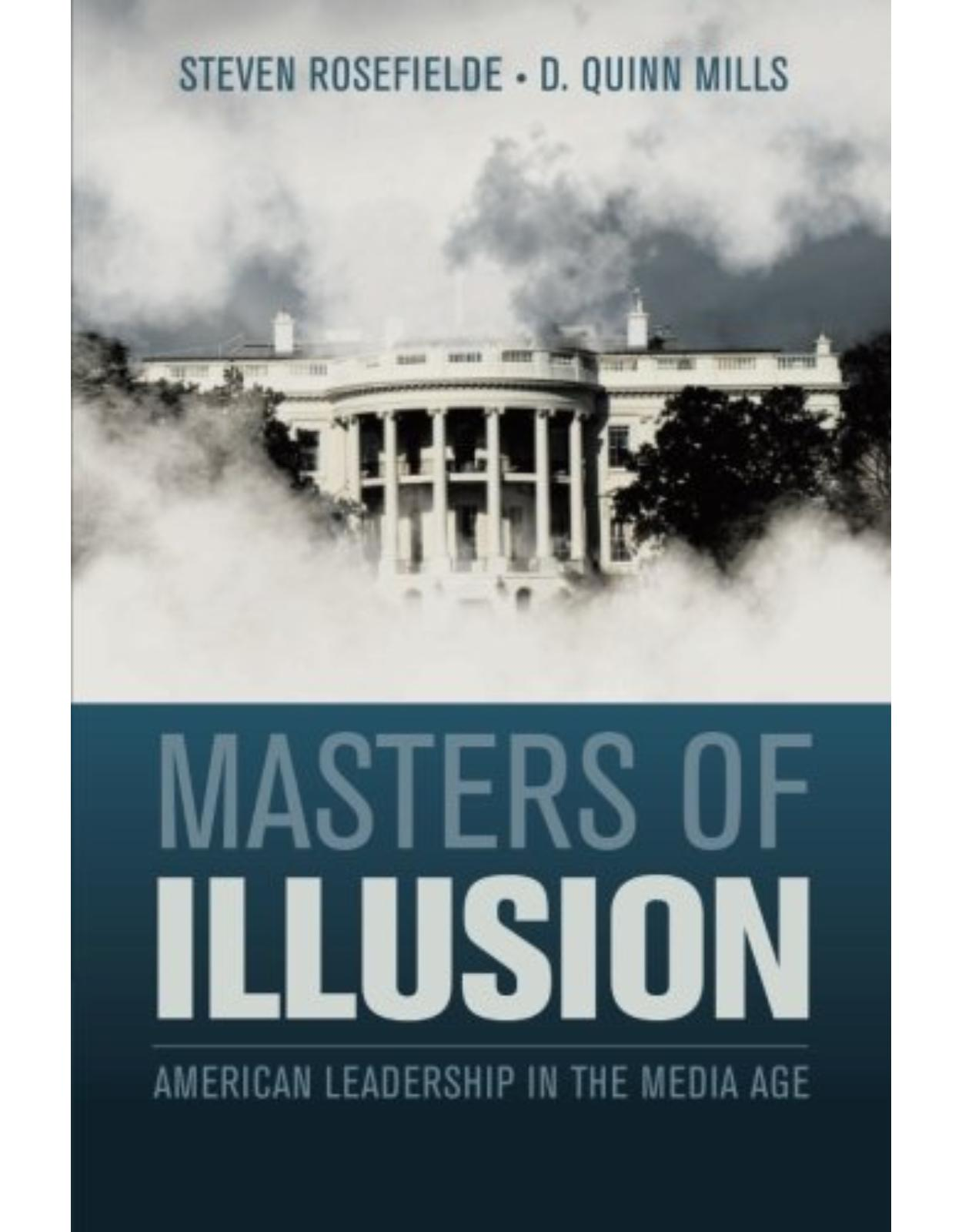 Masters of Illusion: American Leadership in the Media Age