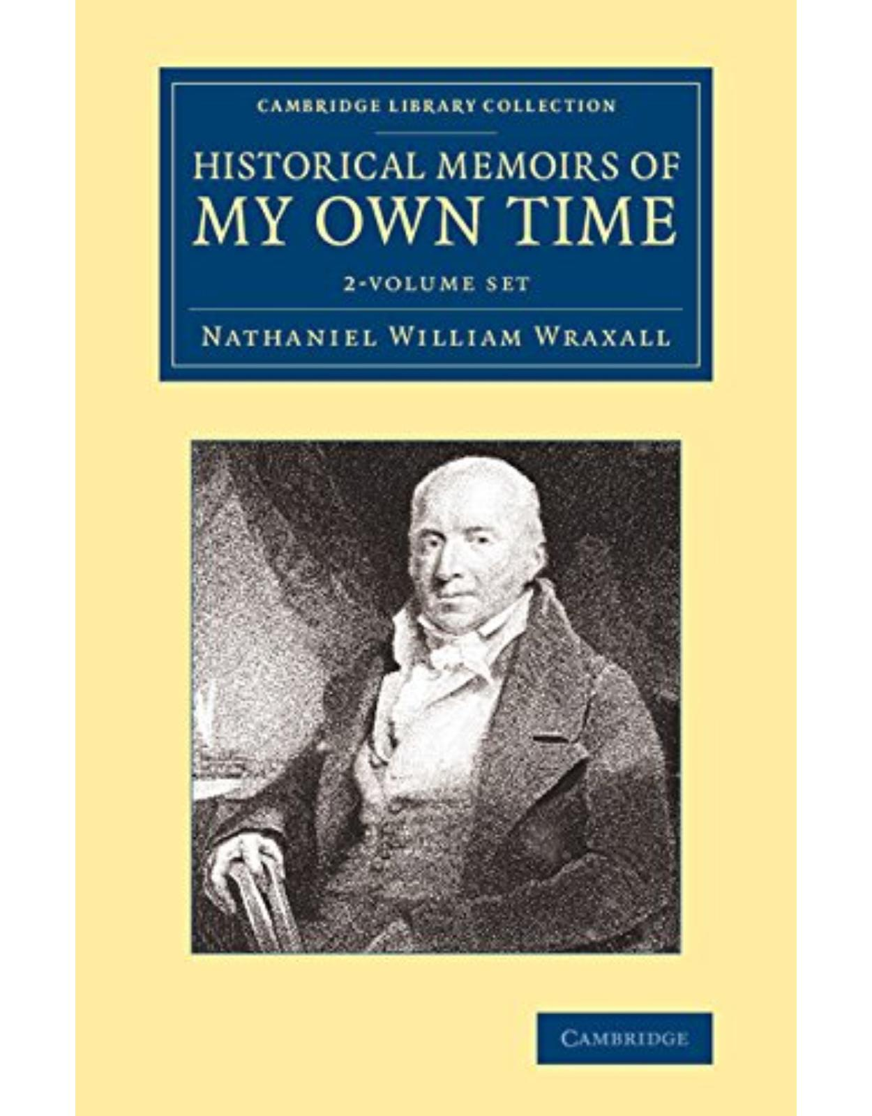 Historical Memoirs of my Own Time 2 Volume Set (Cambridge Library Collection - British & Irish History, 17th & 18th Centuries)