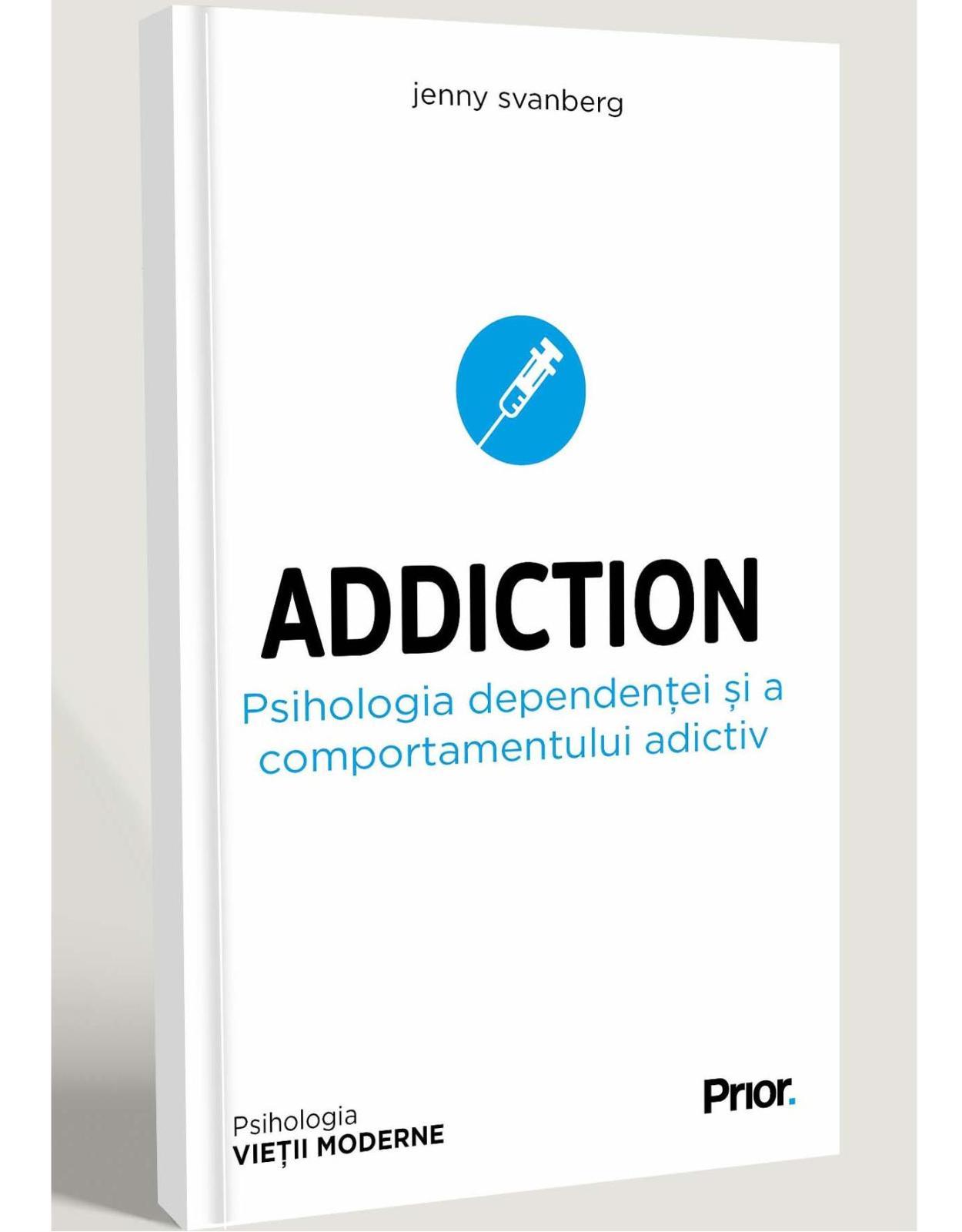 ADDICTION. PSIHOLOGIA DEPENDENȚEI ȘI A COMPORTAMENTULUI ADICTIV