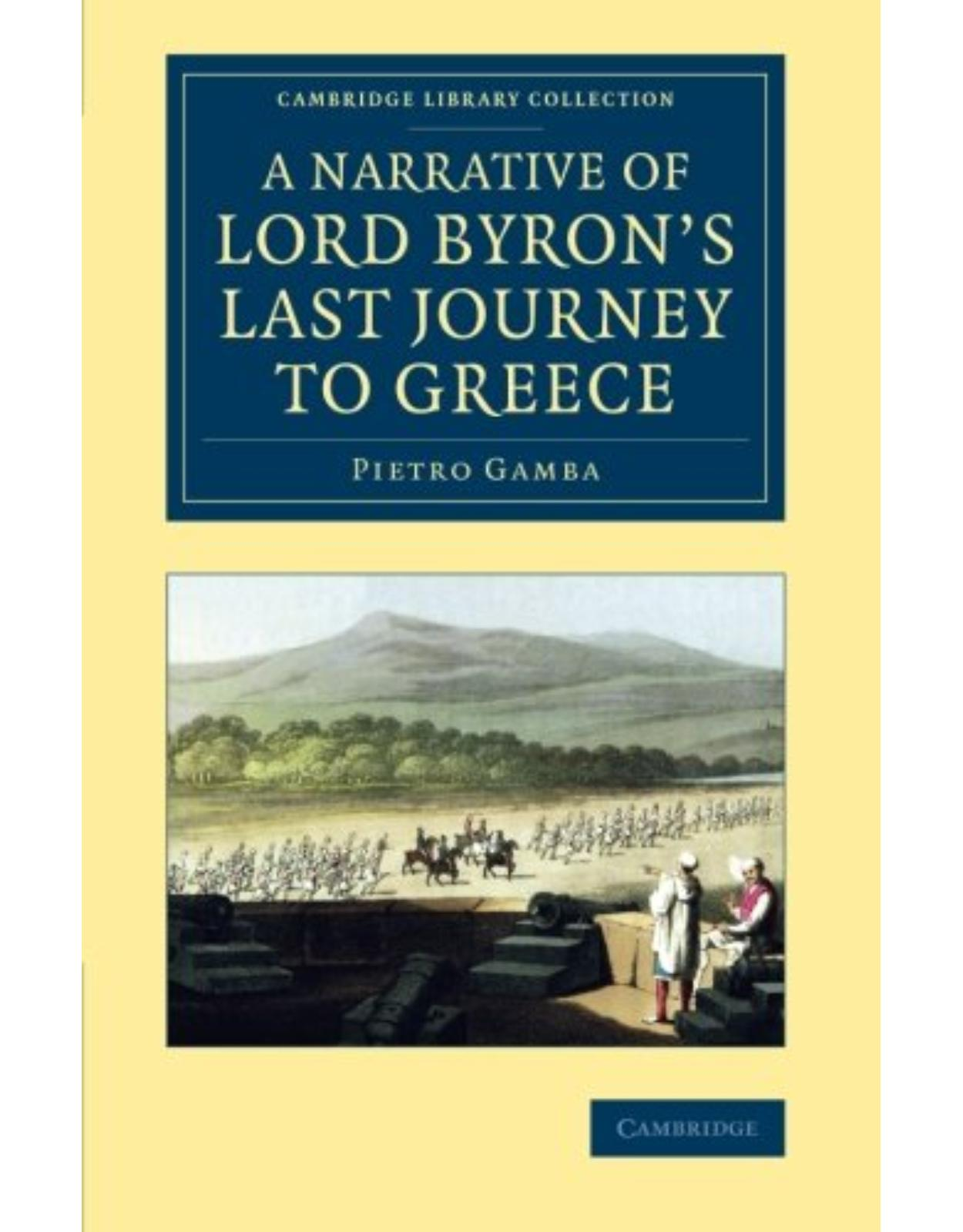 A Narrative of Lord ByronÂ's Last Journey to Greece (Cambridge Library Collection - European History)