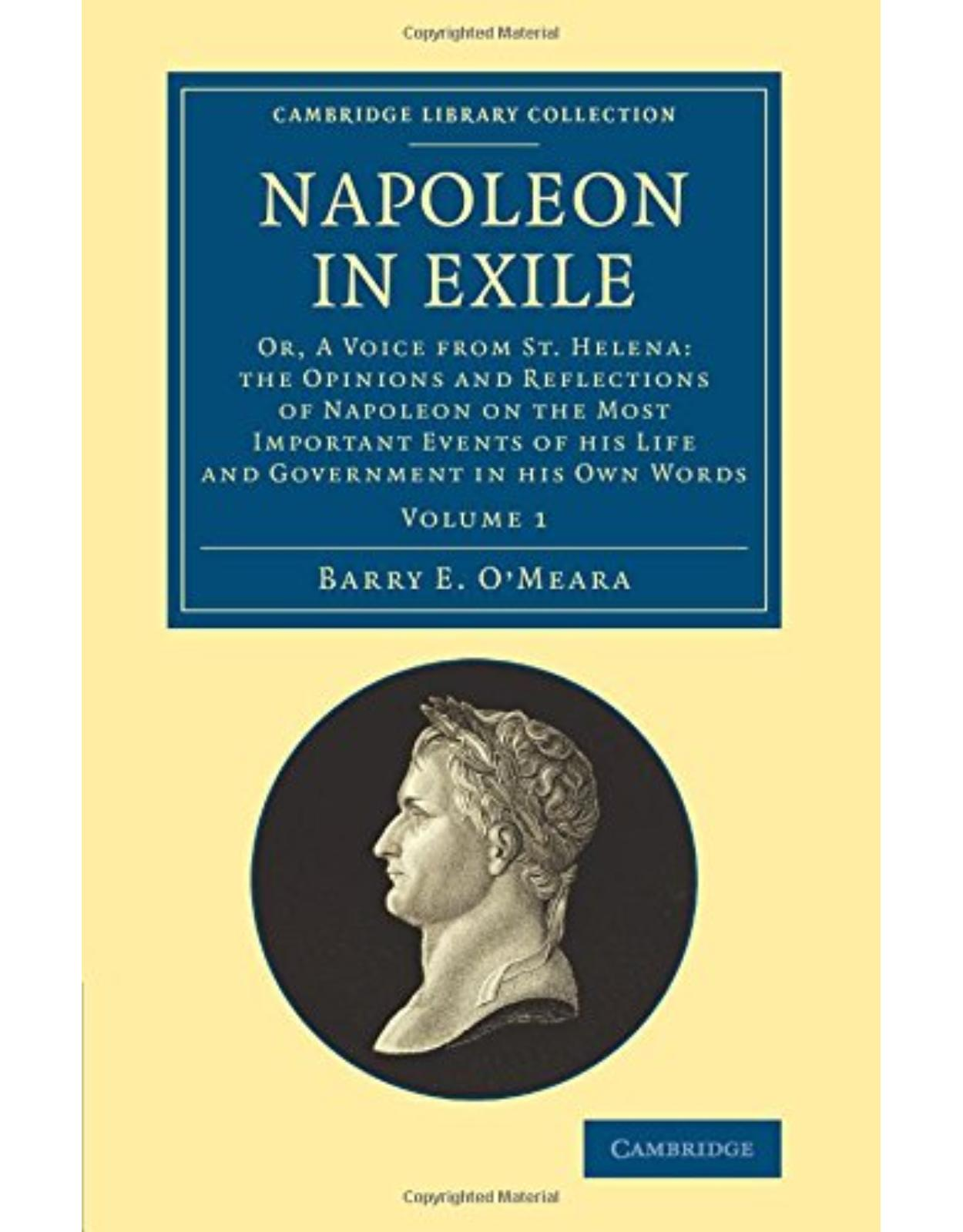 Napoleon in Exile 2 Volume Set: Napoleon in Exile: Or, A Voice from St. Helena: The Opinions and Reflections of Napoleon on the Most Important Events ... Collection - Naval and Military History)