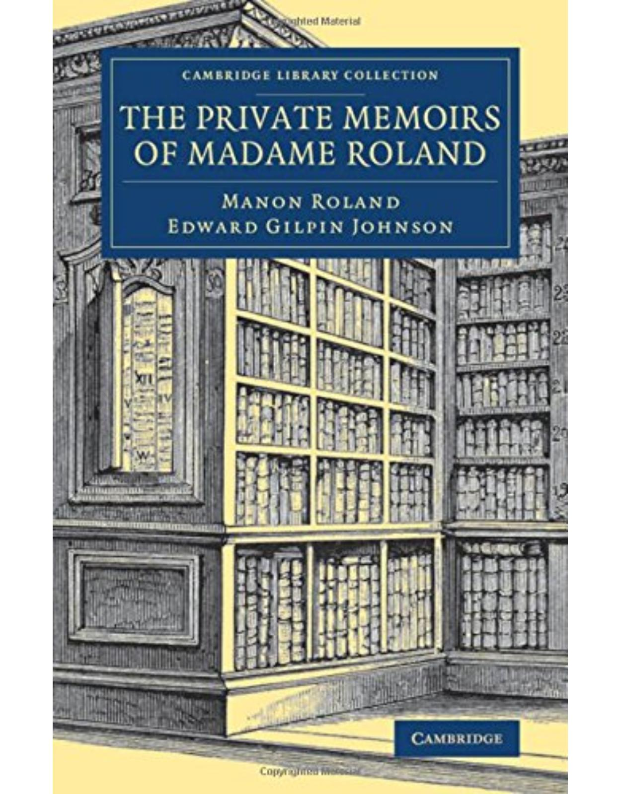 The Private Memoirs of Madame Roland (Cambridge Library Collection - European History)