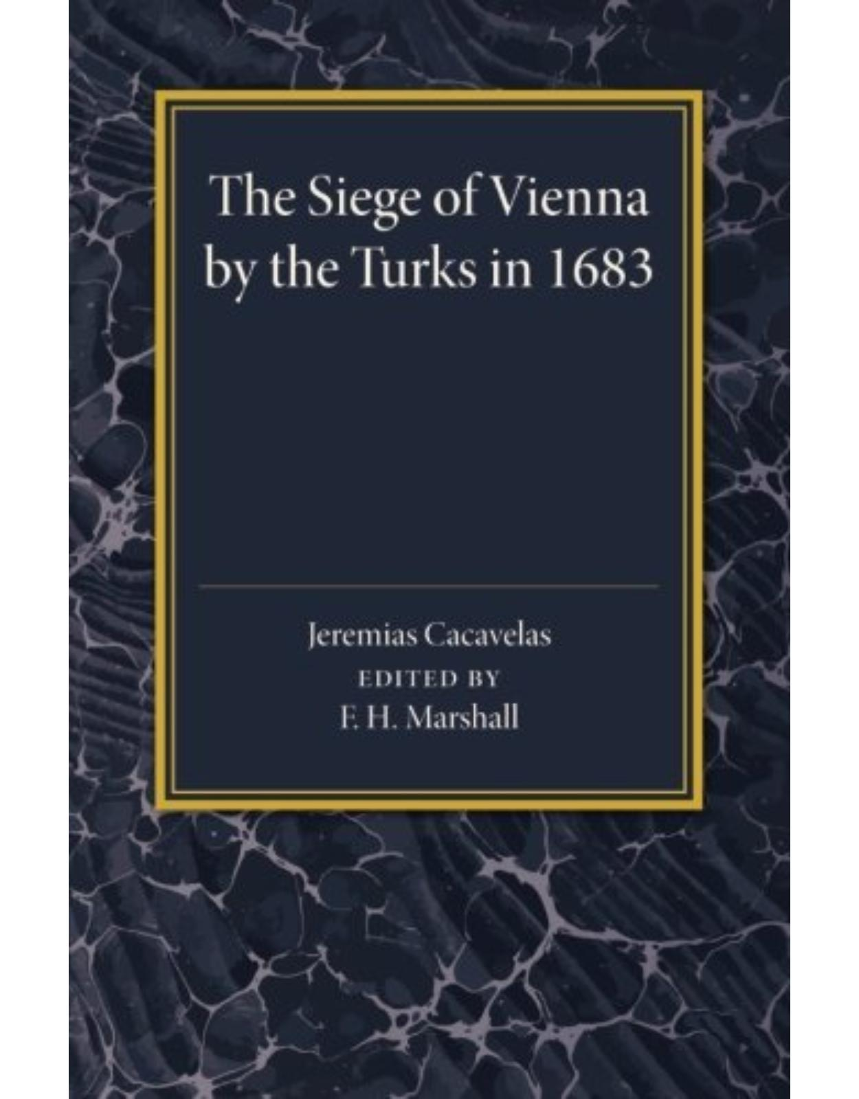 The Siege of Vienna by the Turks in 1683: Translated into Greek from an Italian Work Published Anonymously in the Year of the Siege