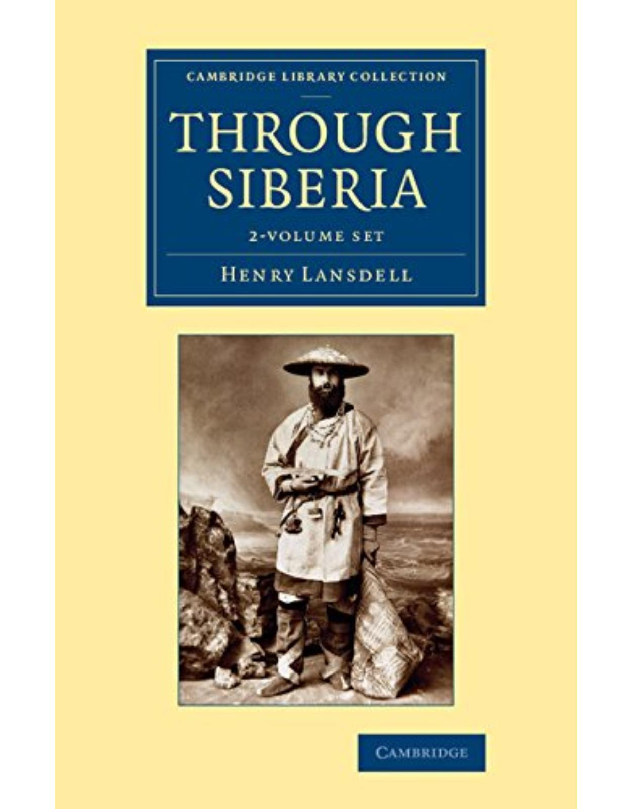 Through Siberia 2 Volume Set (Cambridge Library Collection - European History)