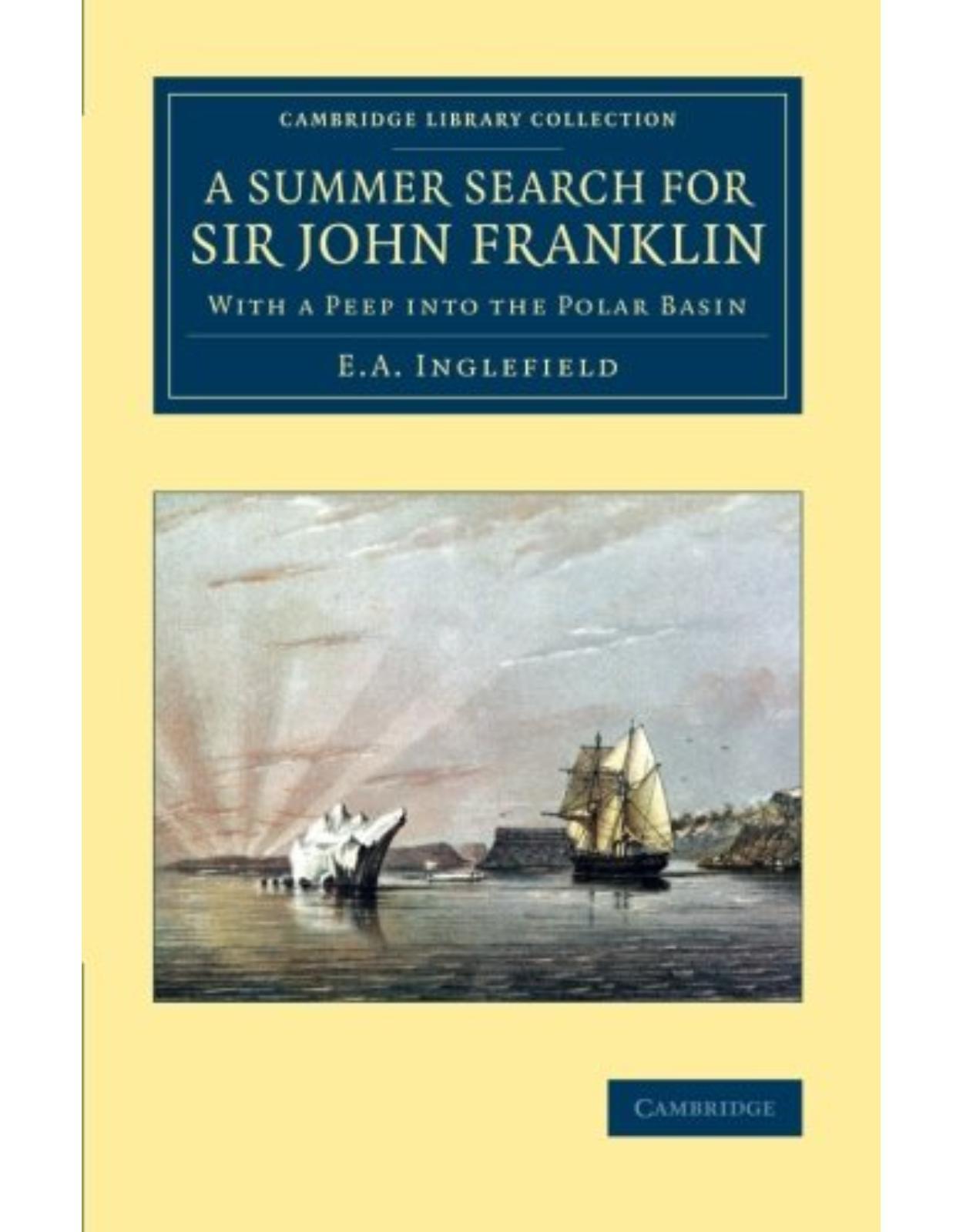 A Summer Search for Sir John Franklin: With a Peep into the Polar Basin (Cambridge Library Collection - Polar Exploration)